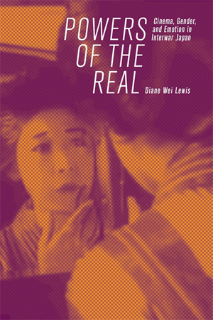 Powers of the Real Cinema, Gender, and Emotion in Interwar Japan