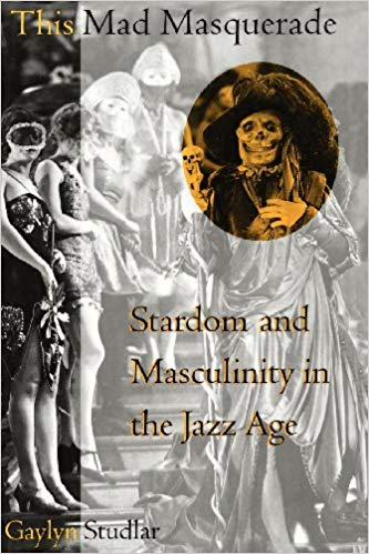 This Mad Masquerade: Stardom and Masculinity in the Jazz Age