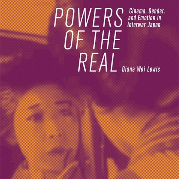 New faculty book Powers of the Real: Cinema, Gender, and Emotion in Interwar Japan